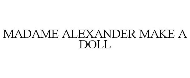 MADAME ALEXANDER MAKE A DOLL