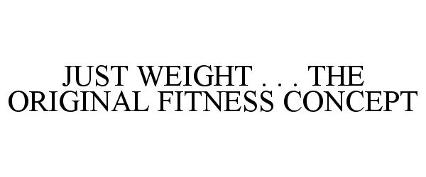 JUST WEIGHT . . . THE ORIGINAL FITNESS CONCEPT